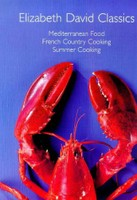 Elizabeth David Classics (Mediterranean Food, French Country Cooking, Summer Cooking)