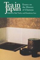 Tea in Japan; Essays on the History of Chanoyu